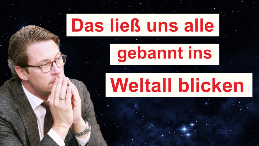 Verkehrsminister Scheuer (CSU) blickt gebannt ins All
