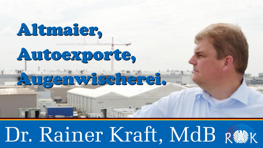 """""""Altmaier, Autoexporte, Augenwischerei!"""" – Ein Kommentar von Dr. Rainer Kraft"""