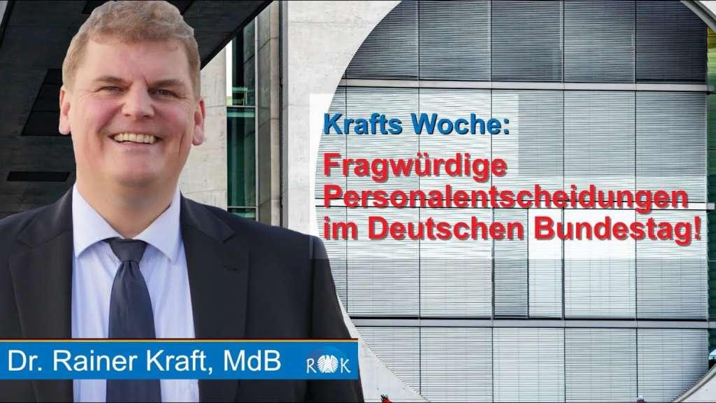 Krafts Woche: Fragwürdige Personalentscheidungen im Deutschen Bundestag!