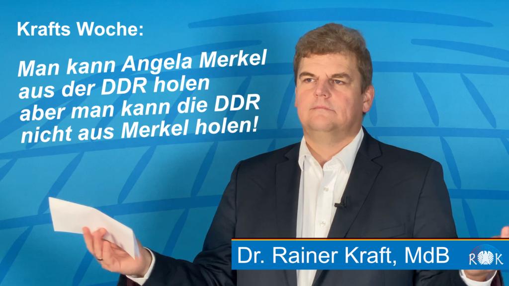 Krafts Woche: Man kann Angela Merkel aus der DDR holen aber man kann die DDR nicht aus Merkel holen!